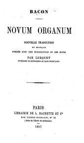 Novum Organum de Bacon. Traduction nouvelle (par A. Lorquet).