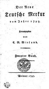 Der Neue Teutsche Merkur vom Jahr 1797: Zweyter Band