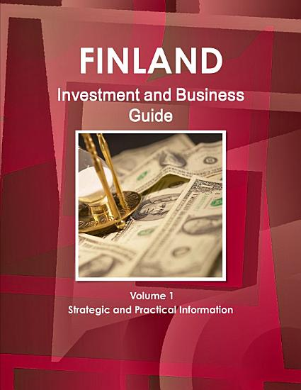 Finland Investment and Business Guide Volume 1 Strategic and Practical Information PDF