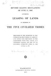 Revised Leasing Regulations of June 11, 1907, Governing Leasing of Lands of Members of the Five Civilized Tribes