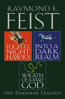 The Complete Darkwar Trilogy  Flight of the Night Hawks  Into a Dark Realm  Wrath of a Mad God PDF