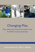 Changing Play  Play  Media And Commercial Culture From The 1950s To The Present Day PDF