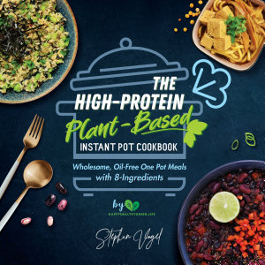 The High Protein Plant Based Instant Pot Cookbook  Wholesome  Oil Free One Pot Meals with 8 Ingredients PDF