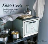 The Amish Cook: Recollections and Recipes from an Old Order Amish Family