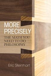 More Precisely: The Math You Need to Do Philosophy