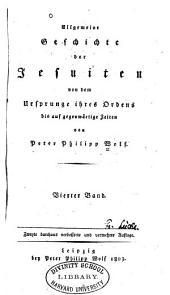 Allgemeine Geschichte der Jesuiten: von dem Ursprunge ihres Ordens bis auf gegenwärtige Zeiten, Band 4