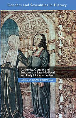 Authority  Gender and Emotions in Late Medieval and Early Modern England PDF