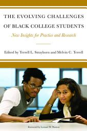 The Evolving Challenges of Black College Students: New Insights for Policy, Practice, and Research
