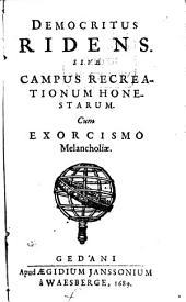 Democritus Ridens. Sive Campus Recreationum Honestarum: Cum Exorcismo Melancholiae