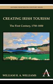 Creating Irish Tourism: The First Century, 1750-1850