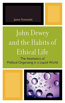 John Dewey and the Habits of Ethical Life