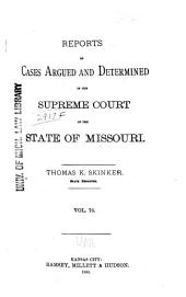 Reports of Cases Determined by the Supreme Court of the State of Missouri: Volume 76