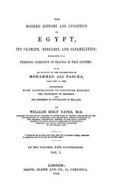 The Modern History and Condition of Egypt: Its Climate, Diseases, and Capabilities; Exhibited in a Personal Narrative of Travels in that Country: with an Account of the Proceedings of Mohammed Ali Pascha, from 1801-1843, Volume 1