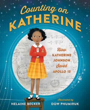 Counting on Katherine  How Katherine Johnson Saved Apollo 13