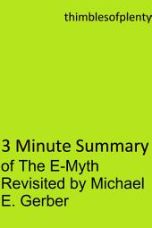 3 Minute Summary of The E-Myth Revisited by Michael E. Gerber: accelerated learning success financial freedom start-up startup speed reading wealth money