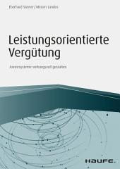 Leistungsorientierte Vergütung: Anreizsysteme wirkungsvoll gestalten