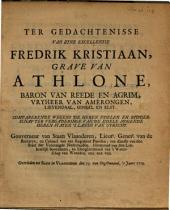 Ter gedachtenisse van zyne excellentie Fredrik Kristiaan, grave van Athlone, baron van Reede en Agrim ...: Overleden tot Sluis in Vlaanderen den 15. van oogstmaand, 's jaars 1719, Volume 1
