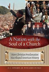 A Nation with the Soul of a Church: How Christian Proclamation Has Shaped American History: How Christian Proclamation Has Shaped American History