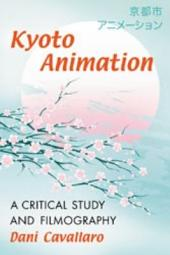 Kyoto Animation: A Critical Study and Filmography