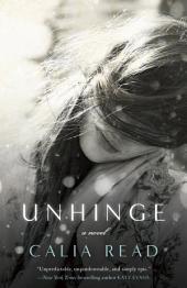 Unhinge: A Novel