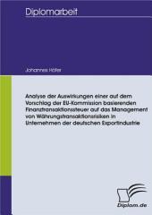 Analyse der Auswirkungen einer auf dem Vorschlag der EU-Kommission basierenden Finanztransaktionssteuer auf das Management von Währungstransaktionsrisiken in Unternehmen der deutschen Exportindustrie