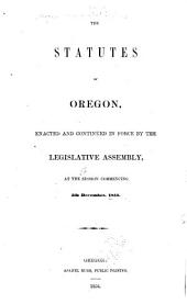 The Statutes of Oregon: Enacted and Continued in Force by the Legislative Assembly, at the Session Commencing 5th December, 1853