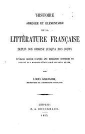 Histoire abrégée et élémentaire de la littérature française dépuis son origine jusqu'à nos jours: ouvrage rédigé d'après les meilleurs critiques et destiné tant aux gens du monde qu'aux maisons d'éducation des deux sexes