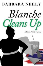 Blanche Cleans Up: A Blanche White Mystery