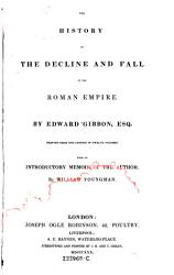 The History Of The Decline And Fall Of The Roman Empire By Edward Gibbon Esq Printed From The Edition In Twelve Volumes With An Introductory Memoir Of The Author By William Youngman Book PDF