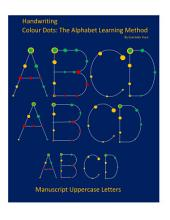 Handwriting Colour Dots: The Alphabet Learning Method: Manuscript Uppercase Letters