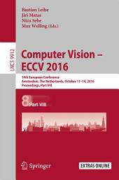 Computer Vision – ECCV 2016: 14th European Conference, Amsterdam, The Netherlands, October 11-14, 2016, Proceedings, Part 8