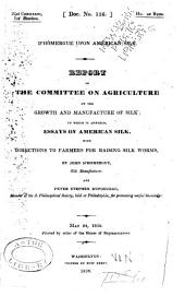 Report of the Committee on Agriculture on the growth and manufacture of silk: to which is annexed, Essays on American silk, with directions to farmers for raising silk worms