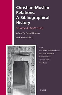 Christian Muslim Relations  A Bibliographical History  Volume 4  1200 1350  PDF