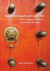 Asia en la España del siglo XIX: Literatos, viajeros, intelectuales y diplomáticos ante Oriente