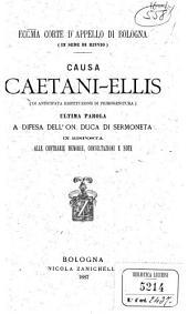 Causa Caetani-Ellis: di anticipata restituzione di primogenitura: Ultima parola a difesa dell'on. Duca di Sermoneta in risposta alle contrarie memorie, consultazione e note