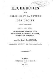 Recherches sur l'origine et la nature des droits connus anciennement sous les noms de droits des premières nuits, de markette, d'afforage, marcheta, maritagium et bumede