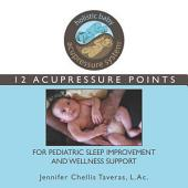 Holistic Baby Acupressure System: 12 Acupressure Points for Pediatric Sleep Improvement and Wellness Support