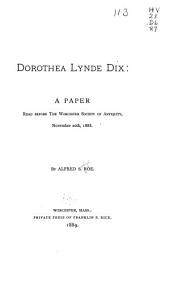 Dorothea Lynde Dix: A Paper Read Before the Worcester Society of Antiquity, November 20th, L888