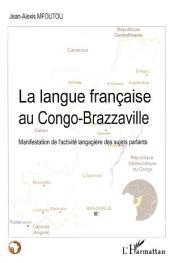 La langue française au Congo-Brazzaville: Manifestation de l'activité langagière des sujets parlants