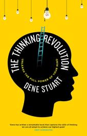 The Thinking Revolution: Unleash the full power of your mind