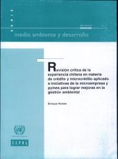 Revisión Crítica de la Experiencia Chilena en Materia de Crédito y Microcrédito Aplicado a Iniciativas de la Microempresa y Pymes para Lograr Mejoras en la Gestión Ambiental