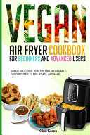 Vegan Air Fryer Cookbook for Beginners and Advanced Users