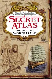 A Secret Atlas: Book One of the Age of Discovery Trilogy