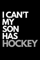I Can't My Son Has Hockey: Hockey Themed Journal. Coach and Parents Diary. Lined Notebook