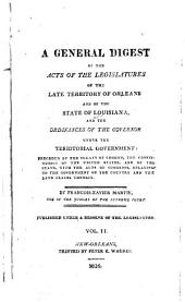 A general digest of the acts of the Legislatures of the late Territory of Orleans and of the State of Louisiana, and the ordinances of the governor under the territorial government: preceded by the treaty of cession, the Constitution of the United States and of the state, with the acts of Congress, relating to the government of the country and the land claims therein