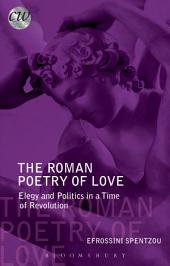 The Roman Poetry of Love: Elegy and Politics in a Time of Revolution