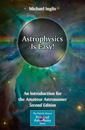 Astrophysics Is Easy!: An Introduction for the Amateur Astronomer, Edition 2
