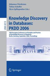 Knowledge Discovery in Databases: PKDD 2006: 10th European Conference on Principles and Practice of Knowledge Discovery in Databases, Berlin, Germany, September 18-22, 2006, Proceedings