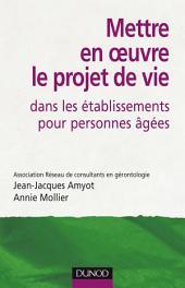 Mettre en oeuvre le projet de vie dans les établissements pour personnes âgées - 2e édition