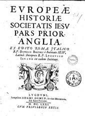 Europeæ historiæ Societatis Iesu pars prior. Anglia. Ex edito Romæ Italico R.P. Danielis Bartoli è Societate Iesu, Latina: interprete R.P. Ludouico Ianino ex eadem Societate